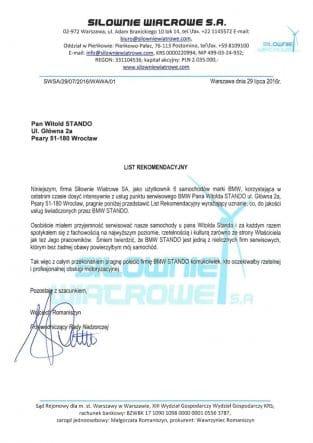 Siłownie Wiatrowe SA jako użytkownik 6 samochodów marki BMW, korzystająca ostatnio dość intensywnie z usług punktu BMW Pana Witolda Stando we Wrocławiu, pragnie poniżej przedstawić list rekomendacyjny wyrażający uznanie co do jakości usług świadczonych przez BMW STANDO